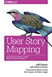User Story Mapping: Discover the Whole Story, Build the Right Product - Jeff Patton Edited by Peter  Economy