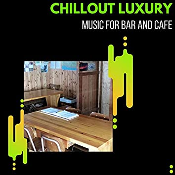 Chillout Luxury - Music For Bar And Cafe