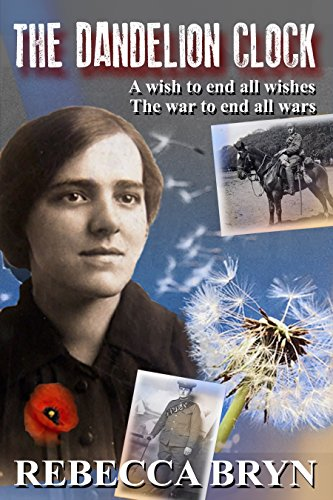 Book: The Dandelion Clock - A wish to end all wishes. The war to end all wars. by Rebecca Bryn