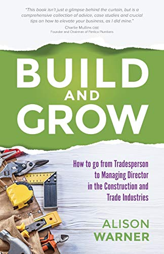 Build and Grow: How to go from Tradesperson to Managing Director in the Construction and Trade Industries