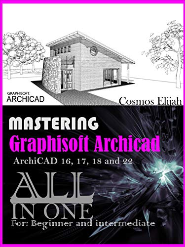 MASTERING Graphisoft ArchiCAD ArchiCAD 16, 17, 18 and 20: ALL IN ONE IFC GUIDE (English Edition)