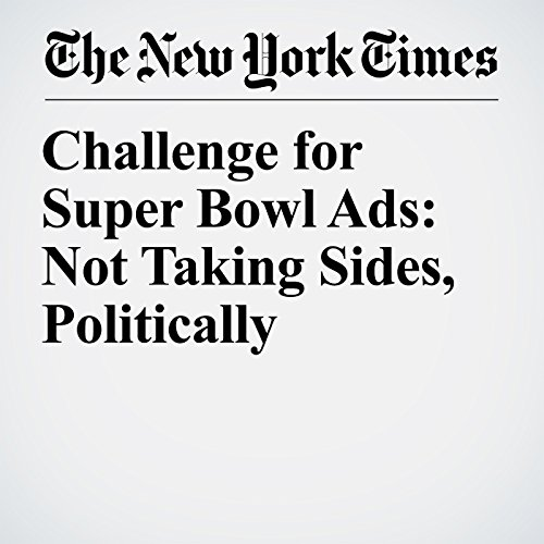 Challenge for Super Bowl Ads: Not Taking Sides, Politically copertina