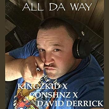All da Way (feat. X Conshnz X & David Derrick)