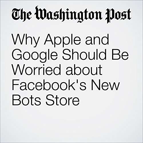 Why Apple and Google Should Be Worried about Facebook's New Bots Store audiobook cover art