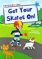 Get Your Skates On!: (Blue Early Reader)