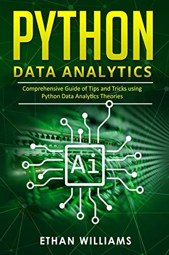 Python Data Analytics: Comprehensive Guide of Tips and Tricks using Python Data Analytics Theories