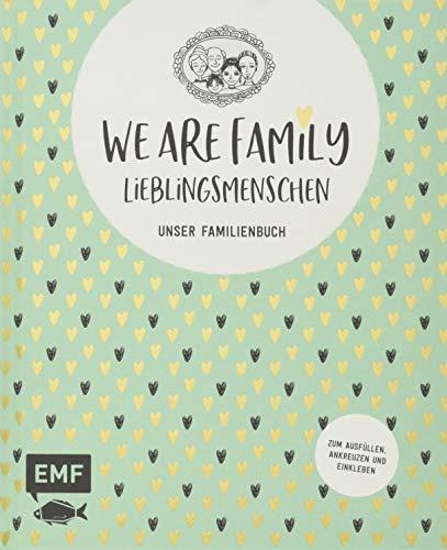 We are Family – Lieblingsmenschen: Unser Familienbuch - Album zum Ausfüllen, Ankreuzen und Einkleben