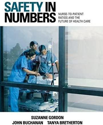 Safety in Numbers: Nurse-to-Patient Ratios and the Future of Health Care (The Culture and Politics of Health Care Work) by Suzanne Gordon John Buchanan Tanya Bretherton(2008-03-20)