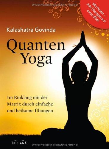 Quanten-Yoga: Im Einklang mit der Matrix durch einfache und heilsame Übungen (mit Poster)