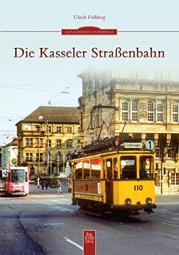 Die Kasseler Straßenbahn: Die Kasseler Straßenbahn in Bildern