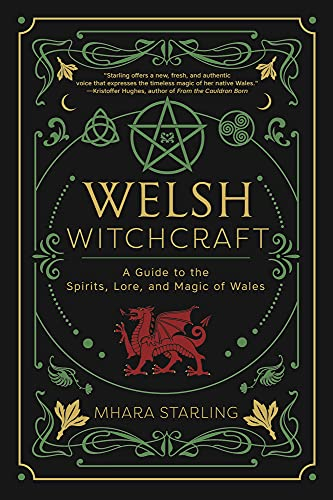Welsh Witchcraft: A Guide to the Spirits, Lore, and Magic of Wales