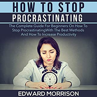 How to Stop Procrastinating : The Complete Guide for Beginners on How to Stop Procrastinating with the Best Methods and How to Increase Productivity cover art
