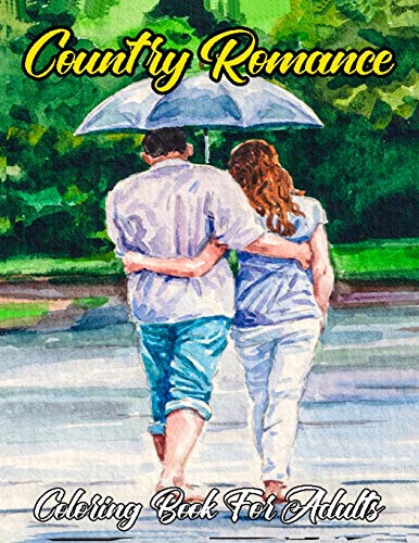 Country Romance Coloring Book For Adults: An Adult Coloring Book Featuring Loving Couples, Romantic Scenes, Country Side For Stress Relief And Relaxation