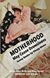 Motherhood May Cause Drowsiness: Funny Stories by Sleepy Moms (First Edition)