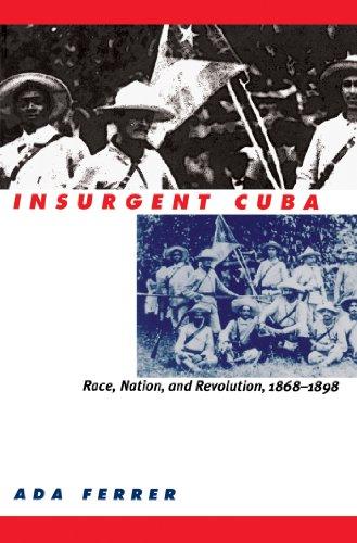 Insurgent Cuba: Race, Nation, and Revolution, 1868-1898: Race, Nation and Revolution, 1868-98
