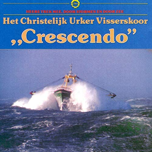 Christelijk Urker Visserskoor Crescendo o.l.v. Meindert Kramer / Henk van Putten / Sander van Marion