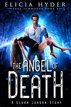The Angel of Death (The Soul Summoner Book 3) by [Elicia Hyder]