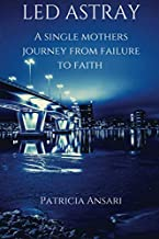Led Astray: A Single Mother's Journey From Failure To Faith