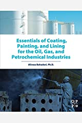 Essentials of Coating, Painting, and Lining for the Oil, Gas and Petrochemical Industries (English Edition) Format Kindle