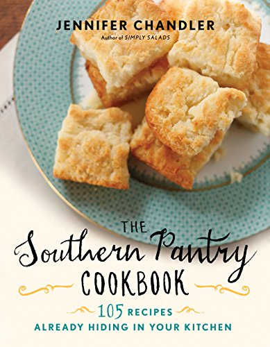 The Southern Pantry Cookbook: 105 Recipes Already Hiding in Your Kitchen by [Jennifer Chandler]