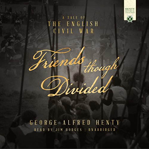 Friends Though Divided     A Tale of the English Civil War              By:                                                                                                                                 George Alfred Henty                               Narrated by:                                                                                                                                 Jim Hodges                      Length: 10 hrs and 28 mins     3 ratings     Overall 5.0