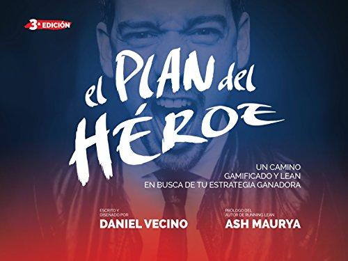 El Plan del Héroe: Un camino gamificado y lean en busca de tu estrategia ganadora de [Daniel Vecino, Ash Maurya]