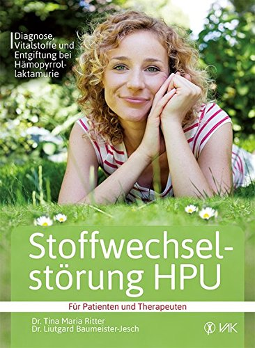 Stoffwechselstörung HPU: Diagnose, Vitalstoffe und Entgiftung bei Hämopyrrollaktamurie Für...