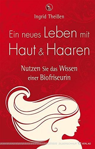Ein neues Leben mit Haut und Haaren: Nutzen Sie das Wissen einer Biofriseurin