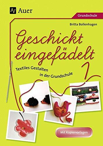 Geschickt eingefädelt, Band 1: Unterrichtsvorschläge für Textiles Gestalten | Mit Kopiervorlagen (1. bis 4. Klasse)