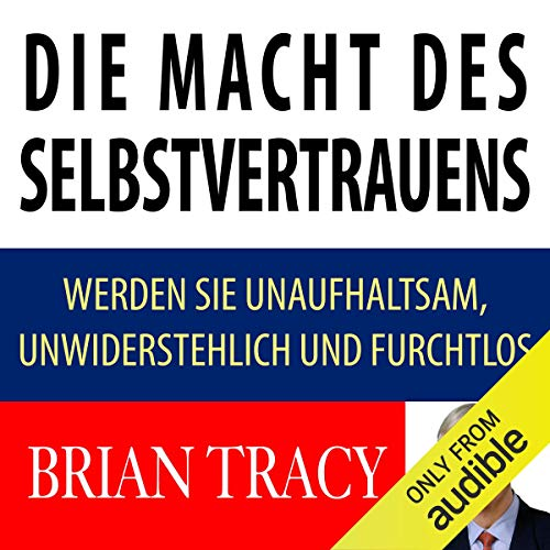 Die Macht des Selbstvertrauens: Werden Sie unaufhaltsam, unwiderstehlich und furchtlos [The Power of Self-Confidence: Become Unstoppable, Irresistible, and Unafraid in Every Area of Your Life] audiobook cover art