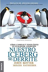 Nuestro iceberg se derrite: Como Cambiar Y Tener Éxito En Situaciones Adversas par JOHN KOTTLER