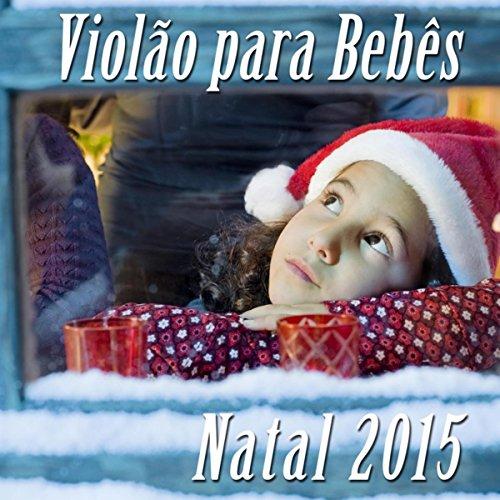 Violão para Bebês para Natal 2015: Musica Tradicional Classicas para Conseguir Adormecer o seu Bebé e Canções de Natal para la Noite de Natal e Reunião de Família