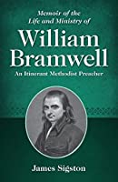 Memoir of the Life and Ministry of William Bramwell: An Itinerant Methodist Preacher