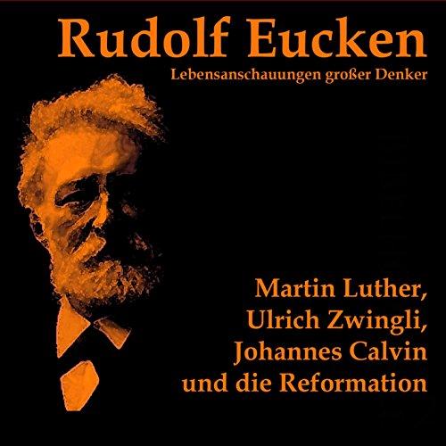 Martin Luther, Ulrich Zwingli, Johannes Calvin und die Reformation Titelbild