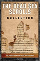 The Dead Sea Scrolls Collection: The Oldest Known Library of Ancient Texts