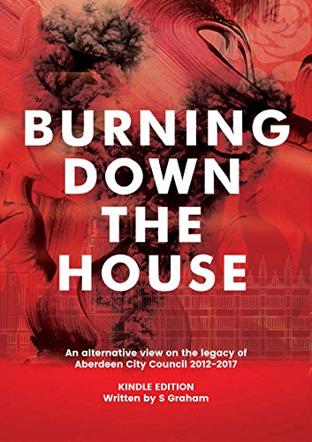 Burning Down the House: The alternative legacy report on Aberdeen City Council...