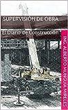 Supervisión de Obra: El Diario de Construcción (Lo que se Aprende en el Campo nº 1)