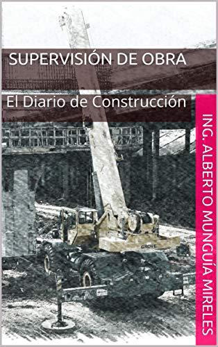 Supervisión de Obra: El Diario de Construcción (Lo que se Aprende en el Campo nº 1) (Spanish Edit