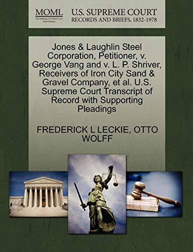 Jones & Laughlin Steel Corporation, Petitioner, V. George Vang and V. L. P. Shriver, Receivers of Iron City Sand & Gravel Company, Et Al. U.S. Supreme ... of Record with Supporting Pleadings