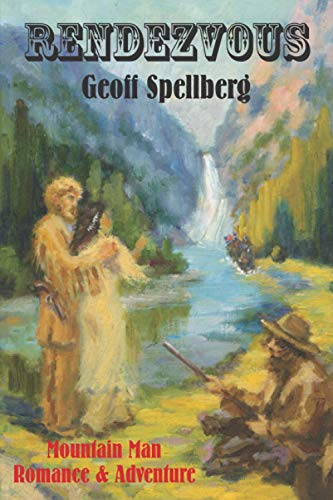 Compare Textbook Prices for Rendezvous: Mountain Man Romance and Adventure  ISBN 9798562715234 by Spellberg, Geoff