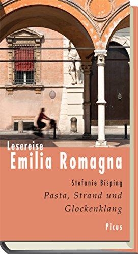 Lesereise Emilia Romagna: Pasta, Strand und Glockenklang (Picus Lesereisen) (German Edition)