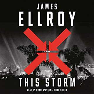 This Storm     A novel              By:                                                                                                                                 James Ellroy                               Narrated by:                                                                                                                                 Craig Wasson                      Length: 26 hrs and 36 mins     4 ratings     Overall 4.0