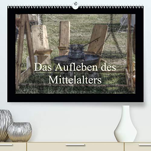 Das Aufleben des Mittelalters (Premium, hochwertiger DIN A2 Wandkalender 2021, Kunstdruck in Hochglanz)