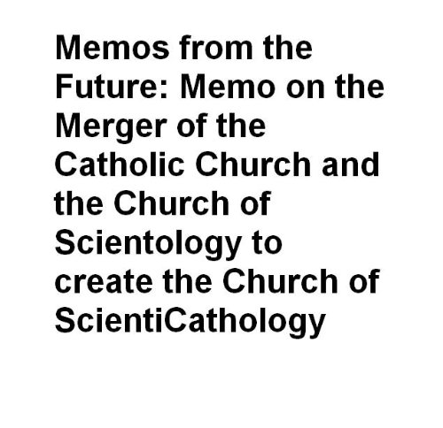 Memo on the Merger of the Catholic Church and the Church of Scientology to create the Church of Scienticathology (Memos from the Future) (English Edition)