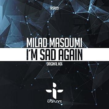 I'm Sad Again