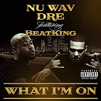 What I'm On (feat. Beat King)