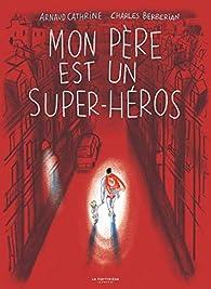 Mon père est un super-héros par Arnaud Cathrine