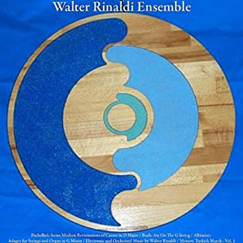 Pachelbel: Some Modern Revisitations of Canon in D Major / Bach: Air On The G String / Albinoni: Adagio for Strings and Organ in G Minor / Electronic and Orchestral Music by Walter Rinaldi / Mozart: Turkish March - Vol. 1