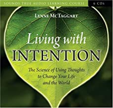 Living with Intention: The Science of Using Thoughts to Change Your Life and the World by Lynne McTaggart (2008-05-01)
