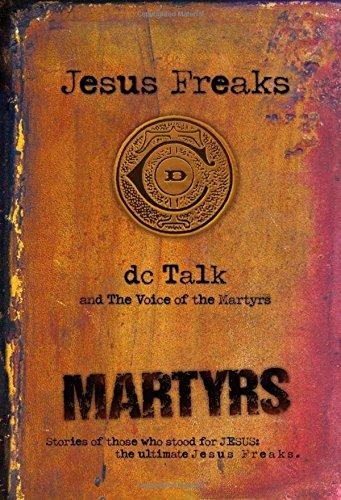 Jesus Freak: Martyrs: Stories of Those Who Stood for Jesus: The Ultimate Jesus Freaks